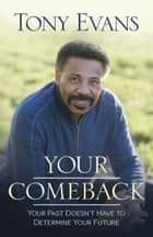Your Comeback - Your Past Doesn't Have to Determine Your Future ebook by Tony Evans