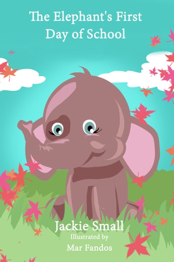 The Elephant's First Day of School ebook by Jackie Small