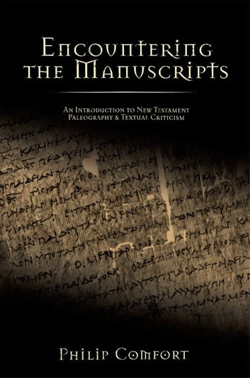 Encountering the Manuscripts ebook by Phillip Comfort