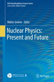 Nuclear Physics: Present and Future ebook by Walter Greiner