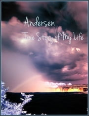 True Story of My Life: A Sketch by Hans Christian Andersen ebook by Hans Christian Andersen