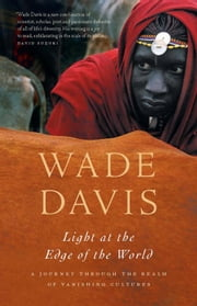 Light at the Edge of the World - A Journey Through the Realm of Vanishing Cultures ebook by Wade Davis