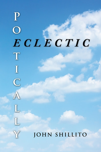 Poetically Eclectic ebook by John Shillito