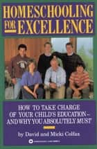 Homeschooling for Excellence ebook by David Colfax,Micki Colfax
