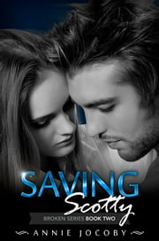 Saving Scotty - Broken Book 2 ebook by Annie Jocoby