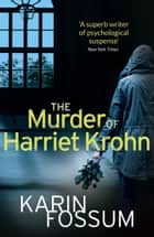 The Murder of Harriet Krohn ebook by Karin Fossum, James Anderson