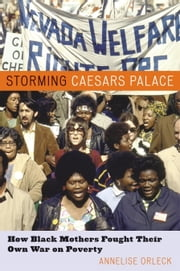 Storming Caesar's Palace - How Black Mothers Fought Their Own War on Poverty ebook by Annelise Orleck