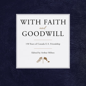 With Faith and Goodwill - 150 Years of Canada-U.S. Friendship ebook by