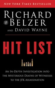 Hit List - An In-Depth Investigation into the Mysterious Deaths of Witnesses to the JFK Assassination ebook by Richard Belzer,David Wayne