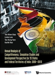 Annual Analysis of Competitiveness, Simulation Studies and Development Perspective for 35 States and Federal Territories of India: 20002010 ebook by Khee Giap Tan,Linda Low,Kong Yam Tan;Kartik Rao