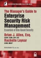 The Manager's Guide to Enterprise Security Risk Management - Essentials of Risk-Based Security ebook by Rachelle Loyear, CISM, MBCP,...
