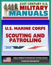 21st Century U.S. Military Manuals: U.S. Marine Corps (USMC) Scouting and Patrolling - Marine Corps Warfighting Publication (MCWP) 3-11.3 (Value-Added Professional Format Series) ebook by Progressive Management