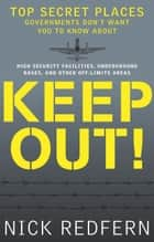 Keep Out! - Top Secret Places Governments Don't Want You to Know About ebook by Nick Redfern