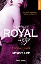 Royal Saga - tome 5 Convoite-moi ebook by Geneva Lee