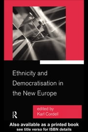 Ethnicity and Democratisation in the New Europe ebook by Karl Cordell