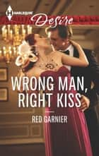 Wrong Man, Right Kiss ebook by Red Garnier