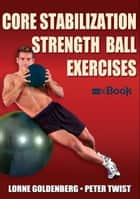 Core Stabilization Strength Ball Exercises ebook by