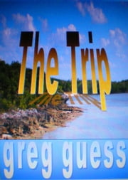 The Trip ebook by Gregory Guess