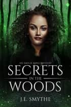 Secrets in the Woods - An Emilia Long Mystery ebook by J.E. Smythe