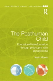The Posthuman Child - Educational transformation through philosophy with picturebooks ebook by Karin Murris