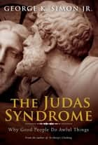 The Judas Syndrome ebook by Dr. George K. Simon, Jr.