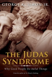 The Judas Syndrome - Why Good People Do Awful Things ebook by Dr. George K. Simon, Jr.
