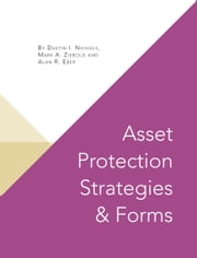 Asset Protection Strategies & Forms ebook by Alan R. Eber,Dustin I. Nichols,Mark A. Ziebold