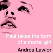 Paul Takes the Form of A Mortal Girl audiobook by Andrea Lawlor