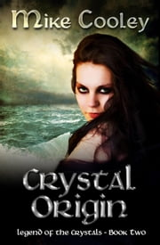Crystal Origin - Legend Of The Crystals, #2 ebook by Mike Cooley