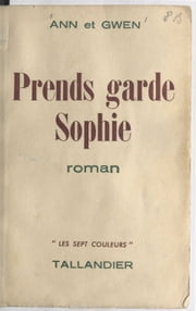 Prends garde, Sophie ebook by Ann, Gwen