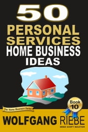 50 Personal Services Home Business Ideas ebook by Wolfgang Riebe