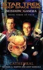 Mission Gamma Book Three: Cathedral - Star Trek Deep Space Nine ebook by Michael A. Martin, Andy Mangels