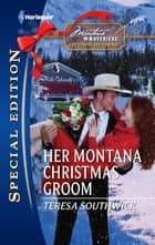 Her Montana Christmas Groom ebook by Teresa Southwick