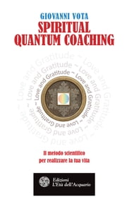 Spiritual Quantum Coaching - Il metodo scientifico per realizzare la tua vita ebook by Giovanni Vota,Luciana Ronco