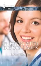 Flirting with Dr. Off-Limits ebook by Robin Gianna