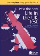 Pass the New Life in the UK Test: The Complete Study Guide for 2013 ebook by Celine Castelino, Chris Taylor