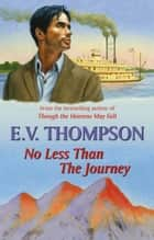 No Less Than the Journey ebook by E.V. Thompson