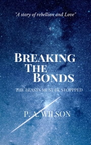 Breaking The Bonds ebook by P.A. Wilson