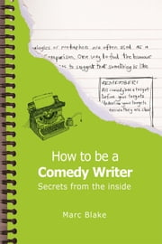How To Be A Comedy Writer ebook by Marc Blake