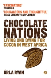 Chocolate Nations - Living and Dying for Cocoa in West Africa ebook by Órla Ryan