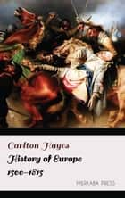 History of Europe 1500-1815 ebook by Carlton Hayes