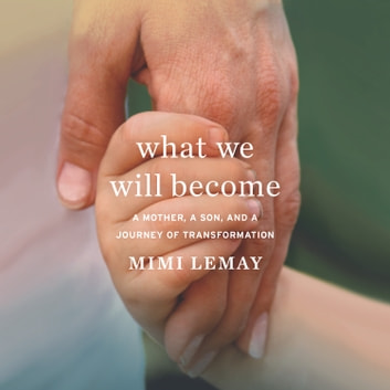 What We Will Become - A Mother, a Son, and a Journey of Transformation audiobook by Mimi Lemay