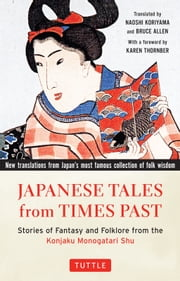 Japanese Tales from Times Past - Stories of Fantasy and Folklore from the Konjaku Monogatari Shu ebook by Naoshi Koriyama,Bruce Allen,Karen Thornber