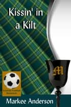 Kissin' in a Kilt ebook by Markee Anderson