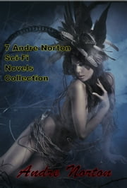 7 Andre Norton Sci-fi Novels Collection ebook by Andre Norton