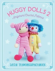 Huggy Dolls 2 - Amigurumi Crochet Patterns ebook by Sayjai Thawornsupacharoen