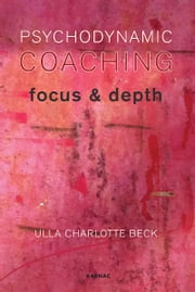 Psychodynamic Coaching - Focus and Depth ebook by Ulla Charlotte Beck
