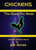 Chickens: The Quest For Moss - Another Hilarious Novel ebook by Jon Torres