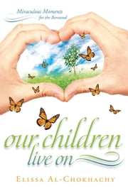 Our Children Live On - Miraculous Moments for the Bereaved ebook by Elissa Al-Chokhachy