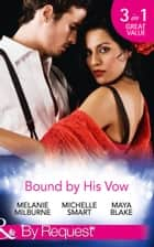 Bound By His Vow: His Final Bargain / The Rings That Bind / Marriage Made of Secrets (Mills & Boon By Request) eBook by Melanie Milburne, Michelle Smart, Maya Blake